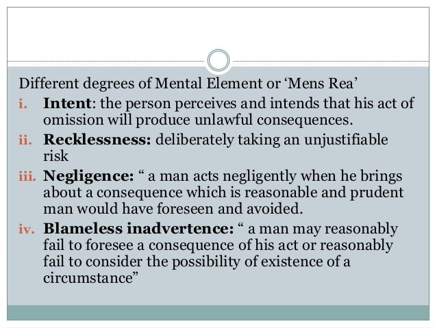 Different degrees of Mental Element or 'Mens Rea' i. Intent: the person perceives and intends that his act of omission wil...