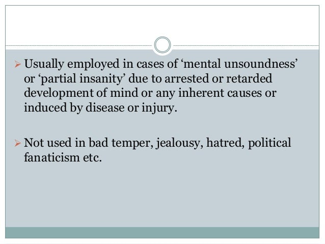 Usually employed in cases of 'mental unsoundness' or 'partial insanity' due to arrested or retarded development of mind o...
