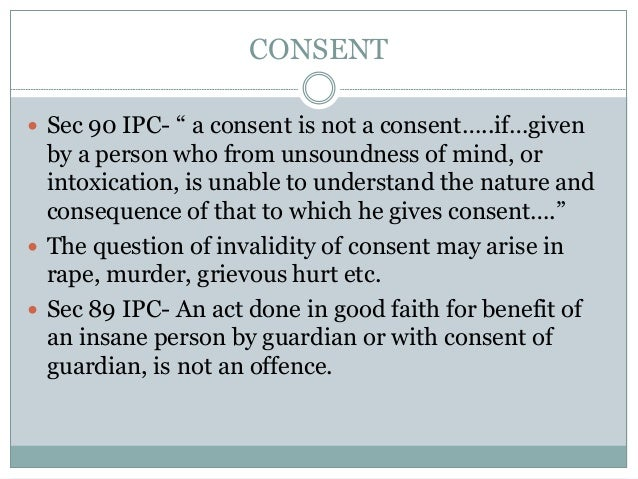 """CONSENT  Sec 90 IPC- """" a consent is not a consent…..if…given by a person who from unsoundness of mind, or intoxication, i..."""