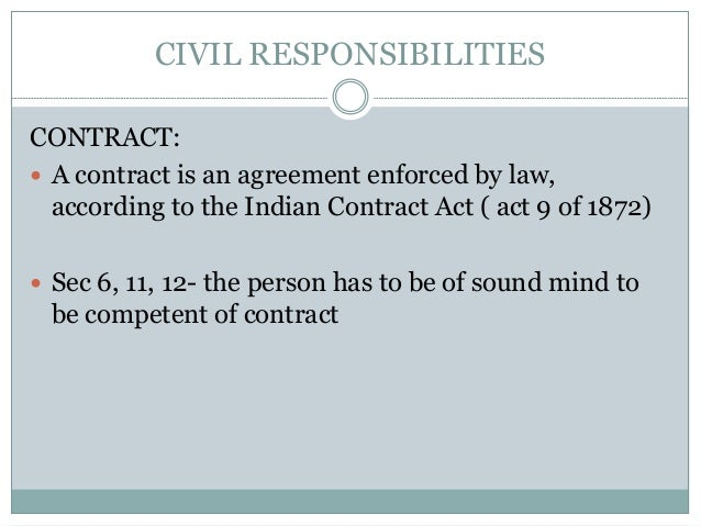 CIVIL RESPONSIBILITIES CONTRACT:  A contract is an agreement enforced by law, according to the Indian Contract Act ( act ...