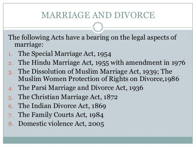 MARRIAGE AND DIVORCE The following Acts have a bearing on the legal aspects of marriage: 1. The Special Marriage Act, 1954...