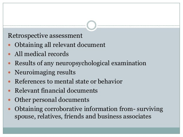 Retrospective assessment  Obtaining all relevant document  All medical records  Results of any neuropsychological exami...