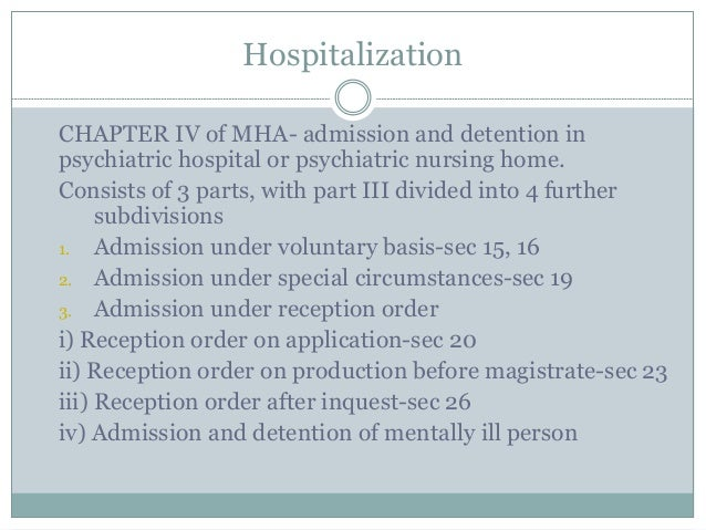 Hospitalization CHAPTER IV of MHA- admission and detention in psychiatric hospital or psychiatric nursing home. Consists o...