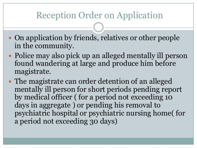 Reception Order on Application  On application by friends, relatives or other people in the community.  Police may also ...