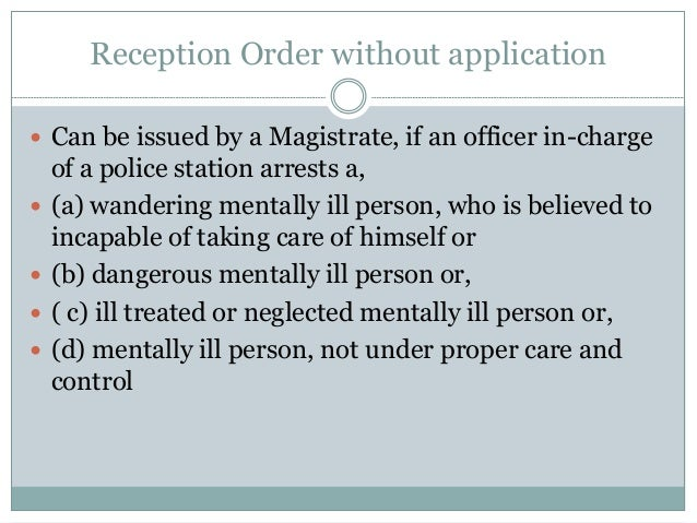Reception Order without application  Can be issued by a Magistrate, if an officer in-charge of a police station arrests a...