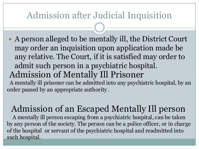 Admission after Judicial Inquisition  A person alleged to be mentally ill, the District Court may order an inquisition up...
