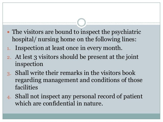  The visitors are bound to inspect the psychiatric hospital/ nursing home on the following lines: 1. Inspection at least ...