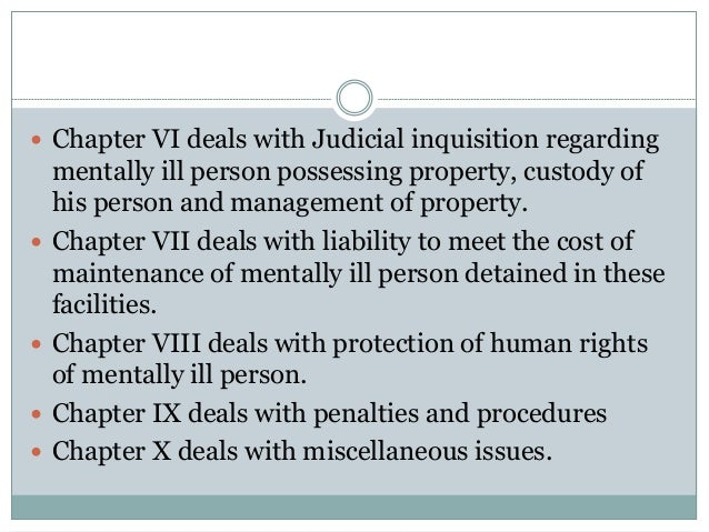  Chapter VI deals with Judicial inquisition regarding mentally ill person possessing property, custody of his person and ...