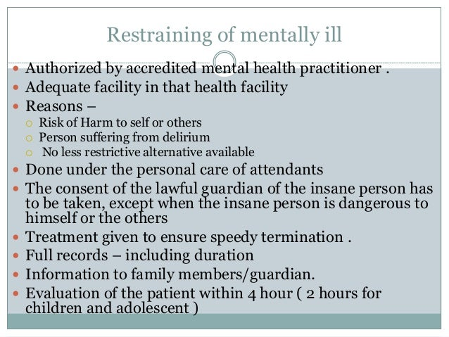 Restraining of mentally ill  Authorized by accredited mental health practitioner .  Adequate facility in that health fac...