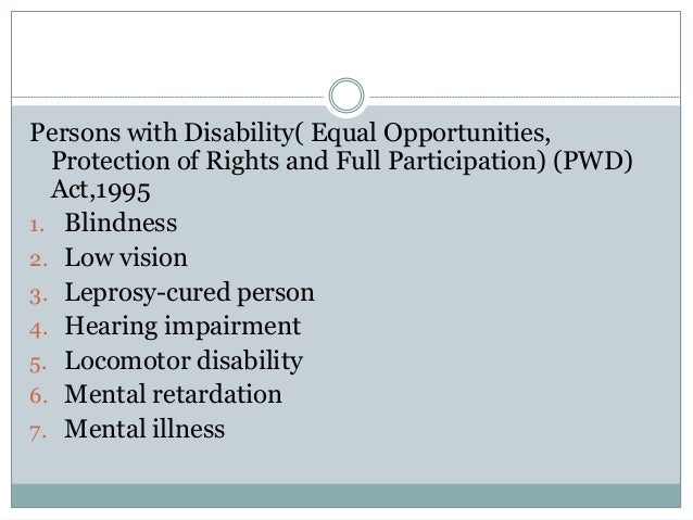Persons with Disability( Equal Opportunities, Protection of Rights and Full Participation) (PWD) Act,1995 1. Blindness 2. ...