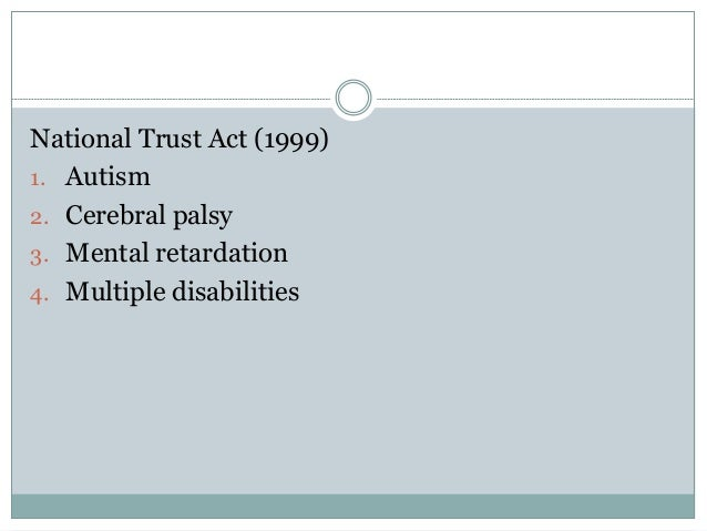 National Trust Act (1999) 1. Autism 2. Cerebral palsy 3. Mental retardation 4. Multiple disabilities