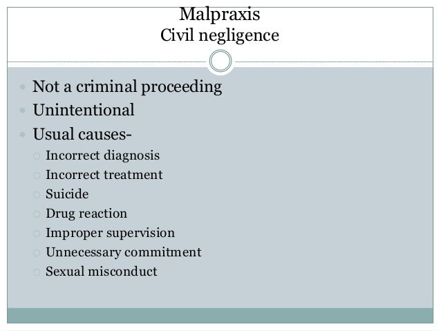 Malpraxis Civil negligence  Not a criminal proceeding  Unintentional  Usual causes-  Incorrect diagnosis  Incorrect t...
