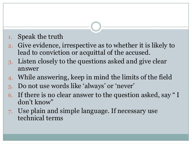 1. Speak the truth 2. Give evidence, irrespective as to whether it is likely to lead to conviction or acquittal of the acc...