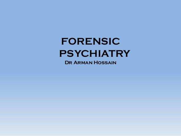 FORENSIC PSYCHIATRY Dr Arman Hossain
