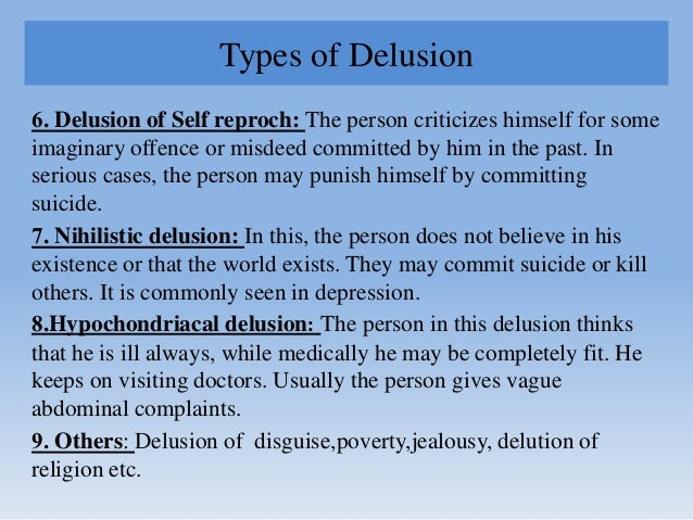 Types of Delusion 6. Delusion of Self reproch: The person criticizes himself for some imaginary offence or misdeed committ...