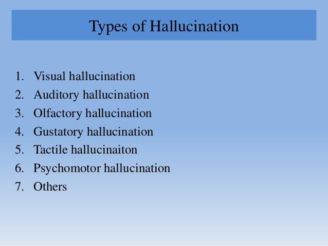 Types of Hallucination 1. Visual hallucination 2. Auditory hallucination 3. Olfactory hallucination 4. Gustatory hallucina...