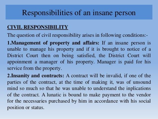 Responsibilities of an insane person CIVIL RESPONSIBILITY The question of civil responsibility arises in following conditi...