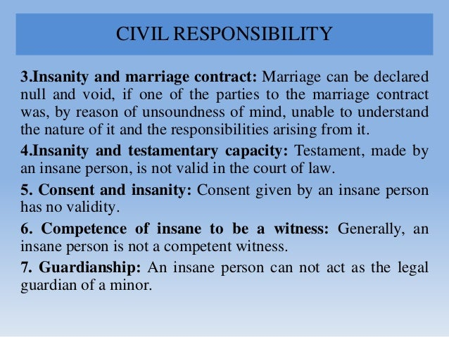 CIVIL RESPONSIBILITY 3.Insanity and marriage contract: Marriage can be declared null and void, if one of the parties to th...