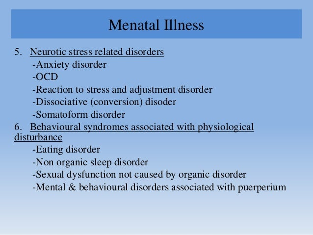 Menatal Illness 5. Neurotic stress related disorders -Anxiety disorder -OCD -Reaction to stress and adjustment disorder -D...