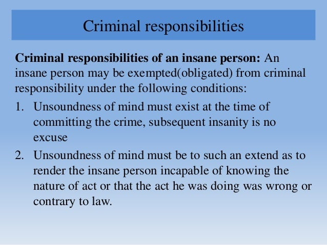 Criminal responsibilities Criminal responsibilities of an insane person: An insane person may be exempted(obligated) from ...