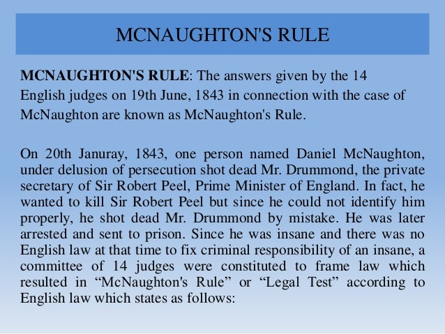 MCNAUGHTON'S RULE MCNAUGHTON'S RULE: The answers given by the 14 English judges on 19th June, 1843 in connection with the ...