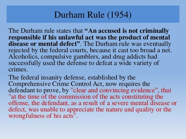 """Durham Rule (1954) The Durham rule states that """"An accused is not criminally responsible if his unlawful act was the produ..."""