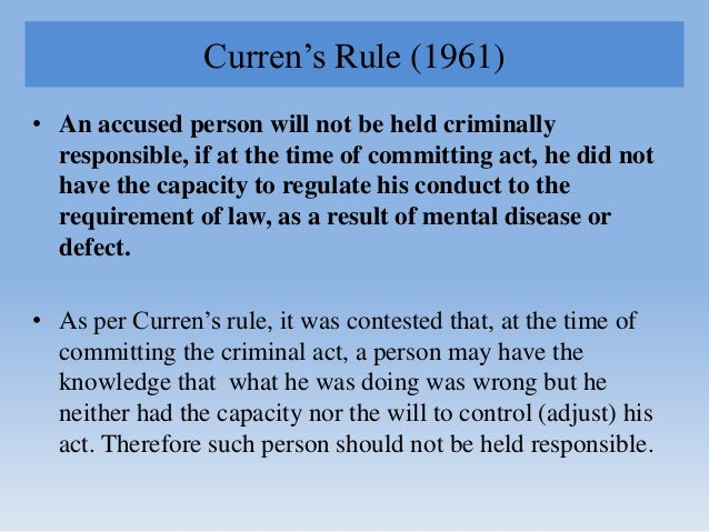 """Curren""""s Rule (1961) • An accused person will not be held criminally responsible, if at the time of committing act, he did..."""