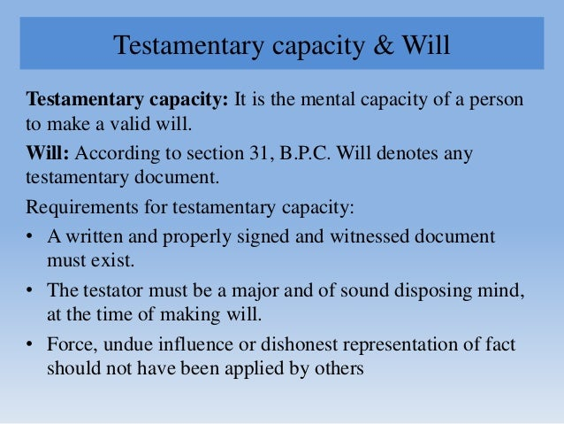 Testamentary capacity & Will Testamentary capacity: It is the mental capacity of a person to make a valid will. Will: Acco...
