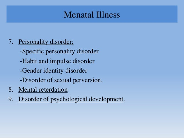 Menatal Illness 7. Personality disorder: -Specific personality disorder -Habit and impulse disorder -Gender identity disor...
