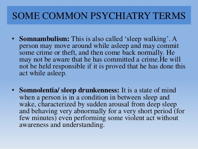 """SOME COMMON PSYCHIATRY TERMS • Somnambulism: This is also called """"sleep walking"""". A person may move around while asleep an..."""