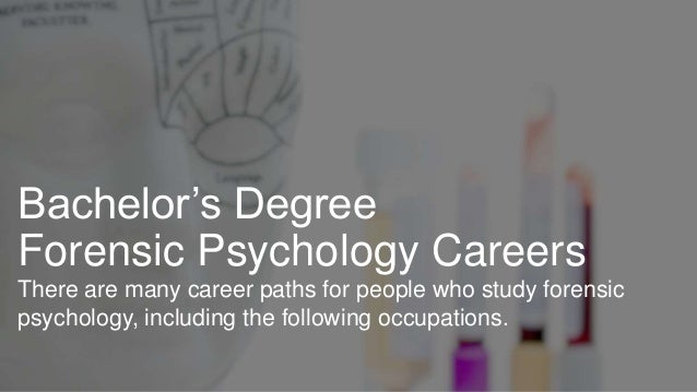 Bachelor's Degree Forensic Psychology Careers There are many career paths for people who study forensic psychology, includ...