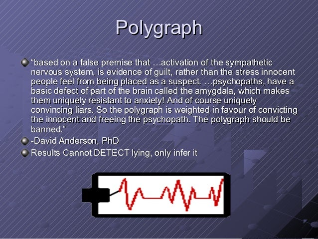 polygraph and scientific evidence The frye general acceptance in the scientific community test dominated the admissibility of scientific evidence in general, and polygraph evidence in particular, for the next seventy years during that time, while other forms of novel scientific evidence were deemed to have developed the level of acceptability mandated by frye, the.