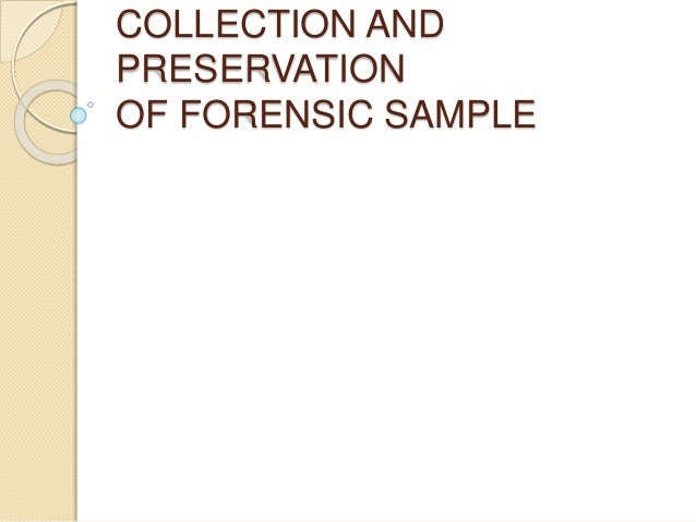 COLLECTION AND PRESERVATION OF FORENSIC SAMPLE