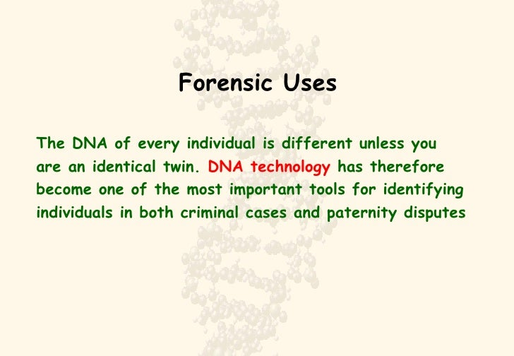 Forensic Uses <ul><li>The DNA of every individual is different unless you </li></ul><ul><li>are an identical twin.  DNA te...
