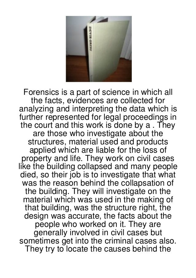 Forensics is a part of science in which all      the facts, evidences are collected foranalyzing and interpreting the data...