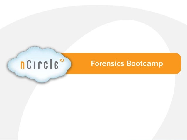 © 2013 nCircle. All Rights Reserved.Forensics Bootcamp
