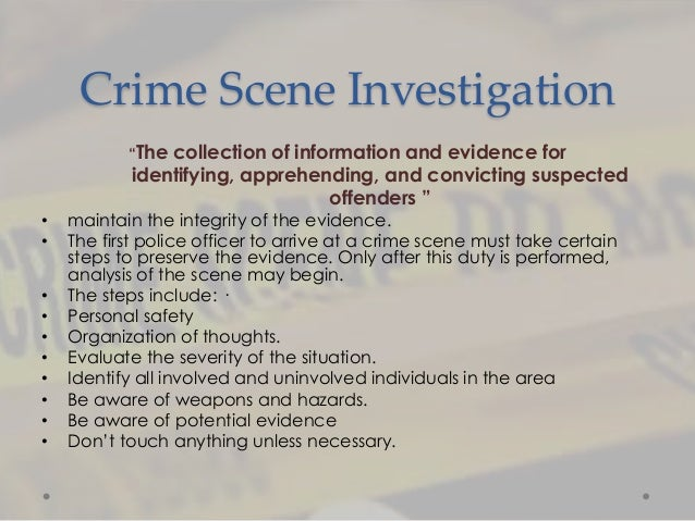 term paper on the future of criminal investigation The first and most important step in any crime scene investigation is to secure the scene it sounds easier than it really is the scene includes possible witnesses, victims and suspects.