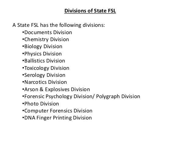 Divisions of State FSL A State FSL has the following divisions: •Documents Division •Chemistry Division •Biology Division ...