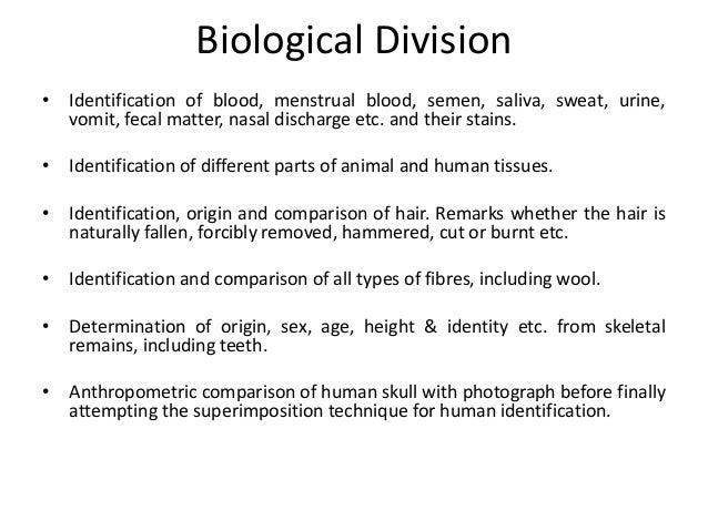 Biological Division • Identification of blood, menstrual blood, semen, saliva, sweat, urine, vomit, fecal matter, nasal di...