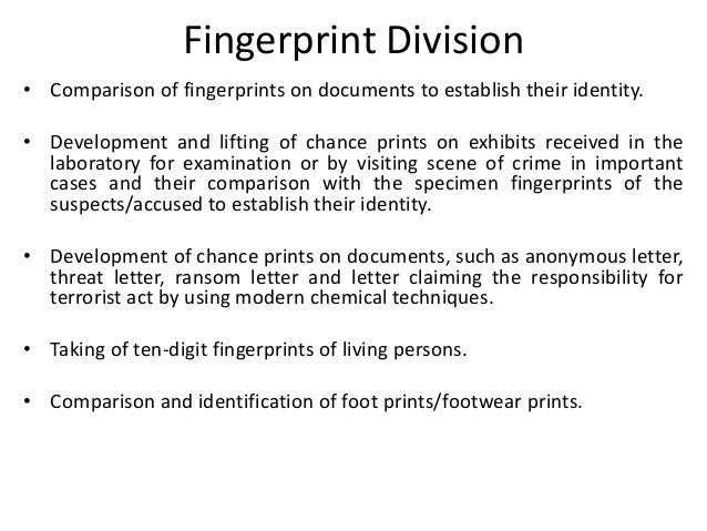 Fingerprint Division • Comparison of fingerprints on documents to establish their identity. • Development and lifting of c...