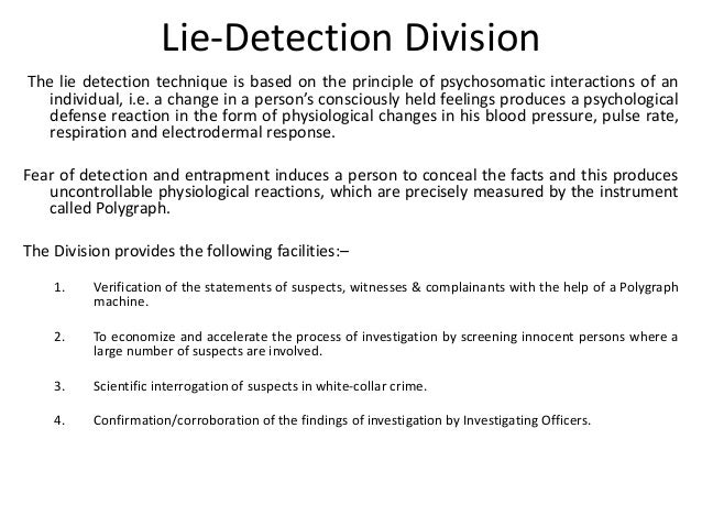 Lie-Detection Division The lie detection technique is based on the principle of psychosomatic interactions of an individua...