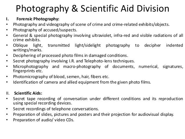 Photography & Scientific Aid Division I. Forensic Photography: • Photography and videography of scene of crime and crime-r...