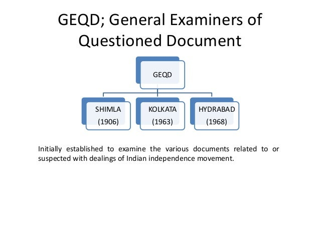 GEQD; General Examiners of Questioned Document GEQD SHIMLA (1906) KOLKATA (1963) HYDRABAD (1968) Initially established to ...