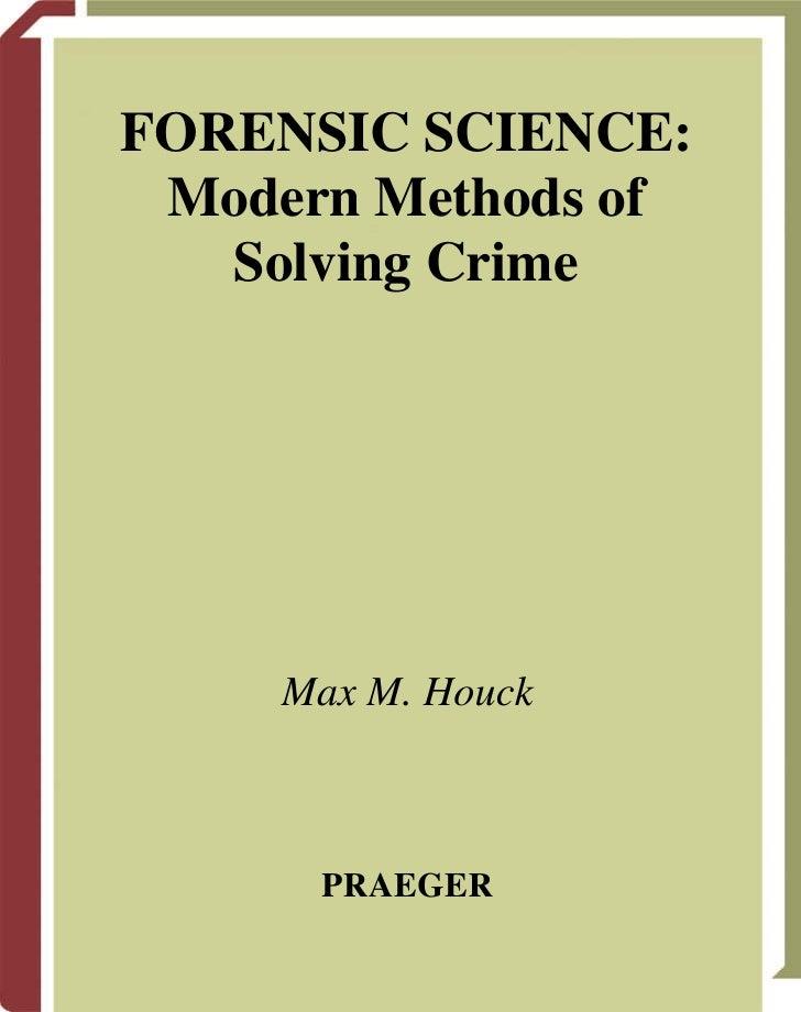 FORENSIC SCIENCE: Modern Methods of   Solving Crime     Max M. Houck      PRAEGER