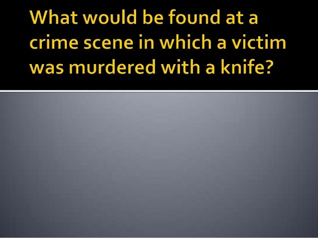 If officers rush to the scene to collect the murderweapon, it's possible that they may destroy otherevidence such as footp...