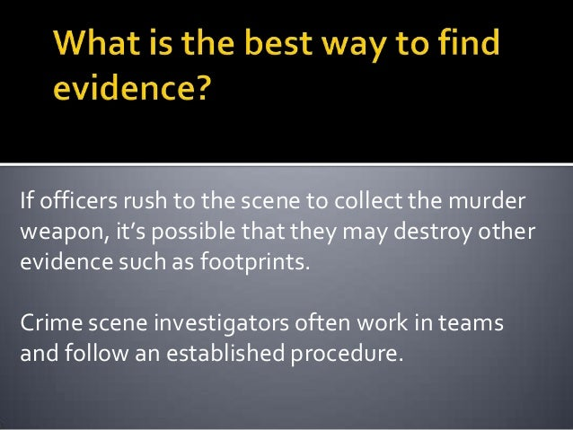 Locate and view the body, noting the success,failure, or uselessness of resuscitative efforts.
