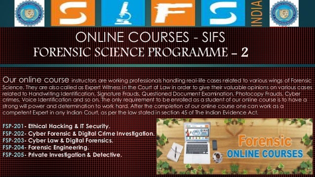 ONLINE COURSES - SIFS FORENSIC SCIENCE PROGRAMME - 2 Our online course instructors are working professionals handling real...