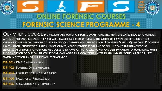 ONLINE FORENSIC COURSES FORENSIC SCIENCE PROGRAMME - 4 OUR ONLINE COURSE INSTRUCTORS ARE WORKING PROFESSIONALS HANDLING RE...