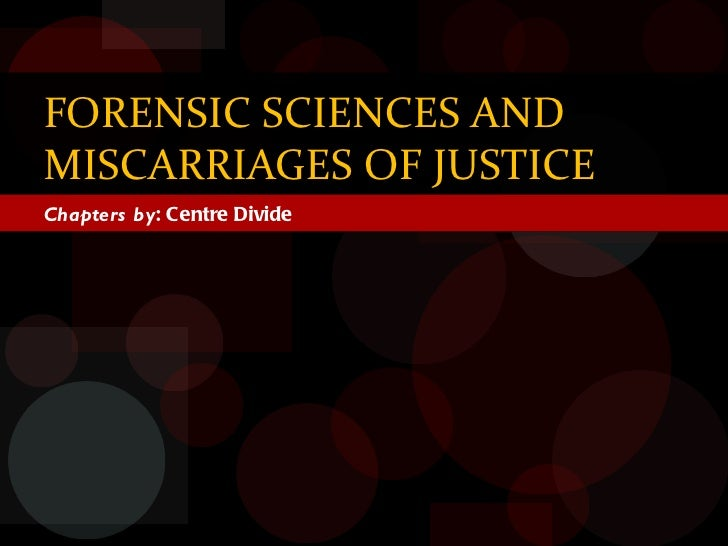 Chapters by : Centre Divide FORENSIC SCIENCES AND MISCARRIAGES OF JUSTICE