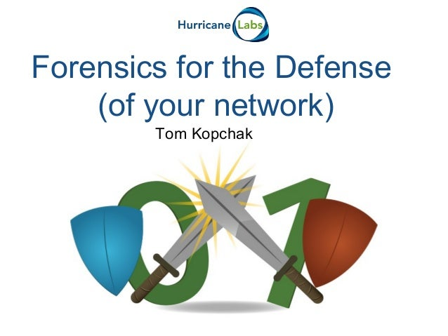 Tom KopchakForensics for the Defense(of your network)